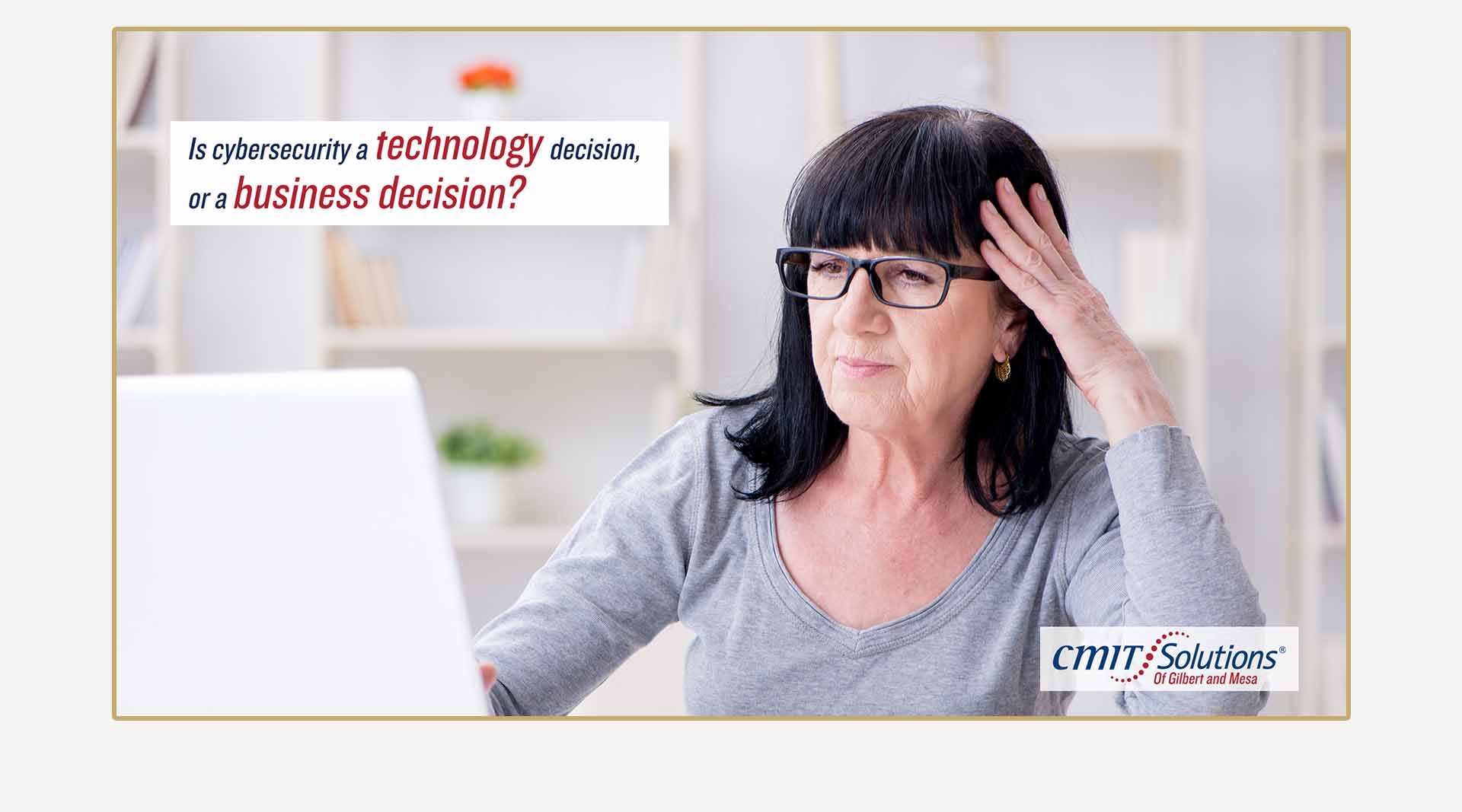Original ad campaign graphic by Clamshell Communications - Female business owner with computer and the words, Is cybersecurity a technology decision, or a business decision?